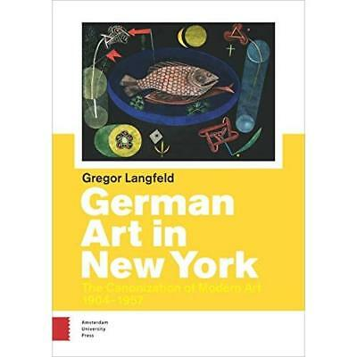 German Art in New York: The Canonization of Modern Art  - Paperback NEW Gregor L