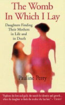 The Womb in Which I Lay: Daughters Finding Their M... by Pauline Perry Paperback