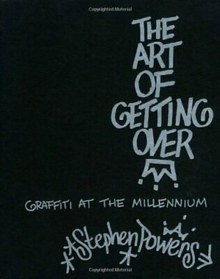 The Art of Getting Over: Graffiti at the Millennium by Powers, Stephen Hardback