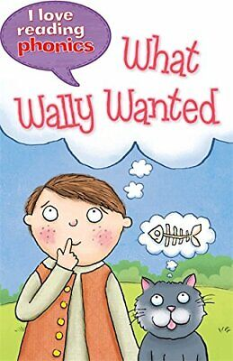 I Love Reading Phonics Level 6: What Wally Wanted by Goodman, Louise Book The