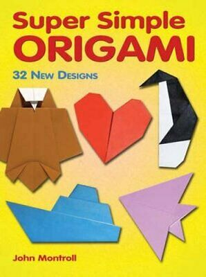 Super Simple Origami: 32 New Designs (Dover Origami Papercr... by Montroll, John