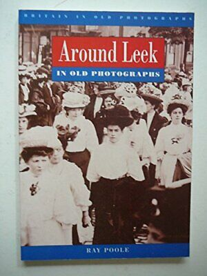 Around Leek in Old Photographs (Britain in Old Photog... by Poole, Roy Paperback