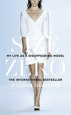 Size Zero: My Life as a Disappearing Model by Dauxerre, Victoire Book The Cheap