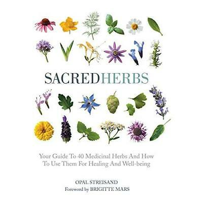 Sacred Herbs: Your Guide to 40 Medicinal Herbs and How to Use Them for Healing a