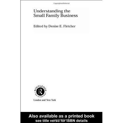 Understanding the Small Family Business Fletcher, Denise (Edited by)