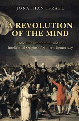 A Revolution of the Mind: Radical Enlightenment and the Intellectual Origins of