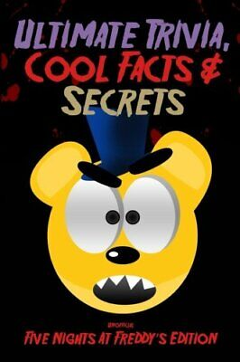 Ultimate Trivia, Cool Facts & Secrets: Unofficial Five Nights At Freddy's Editio