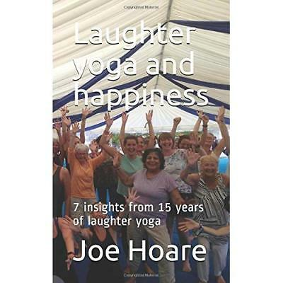 Laughter yoga and happiness: 7 insights from 15 years of laughter yoga Joe Hoare