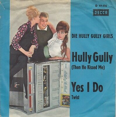 """7""""-   Die Hully Gully Girls = Hully Gully (Then He Kissed Me) / Yes I Do"""