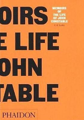 Constable: Memoirs of the Life: Composed Chiefly of His Letters by C.R. Leslie (