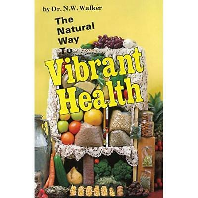 Natural Way to Vibrant Health [Illustrated] - Paperback NEW Walker, Norman  1977