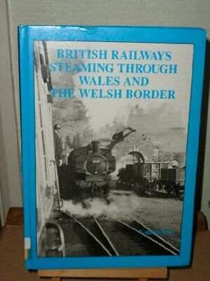 British Railways Steaming Through Wales and the Welsh Borders Hardback Book The