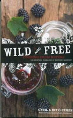 Wild and Free: Cooking from Nature by O'Ceirin, Kit Hardback Book The Cheap Fast