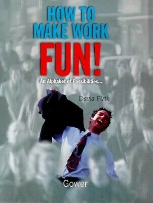 How to Make Work Fun!: An Alphabet of Possibilities. by Firth, David Paperback