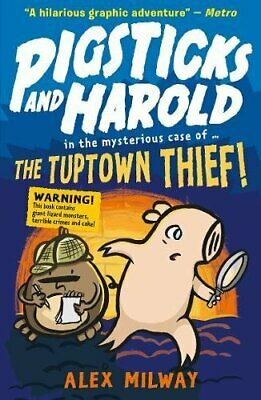 Pigsticks and Harold: the Tuptown Thief! (Pigsticks & Harold 2) by Milway, Alex