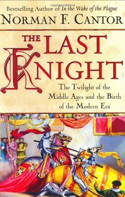 The Last Knight: The Twilight of the Middle Age... by Cantor, Norman F. Hardback