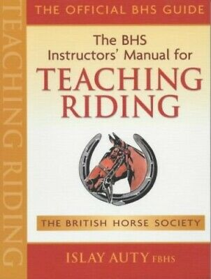 The BHS Instructors' Manual for Teaching Riding by Islay Auty Paperback Book The