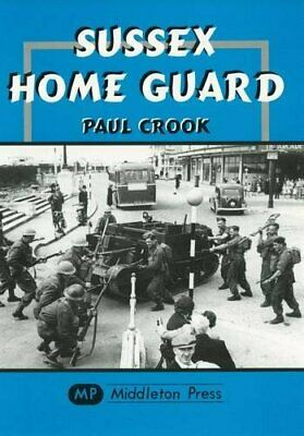 Sussex Home Guard (Military Books) by Crook, Paul Hardback Book The Cheap Fast