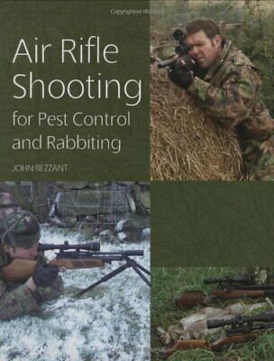 Air Rifle Shooting for Pest Control and Rabbiting by Bezzant, John Hardback The