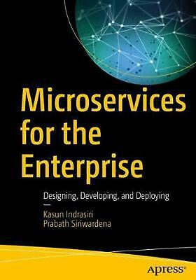 Microservices for the Enterprise: Designing, Developing, and Deploying by Kasun