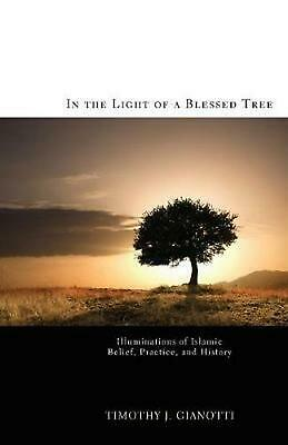 In the Light of a Blessed Tree: Illuminations of Islamic Belief, Practice, and H