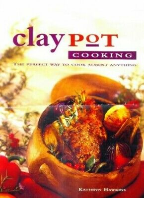 Claypot Cooking: The Perfect Way to Cook Almost ... by Hawkins, Kathryn Hardback