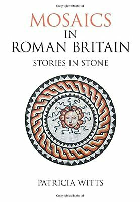 Mosaics in Roman Britain: Stories in Stone (Revealing Hist... by Witts Paperback