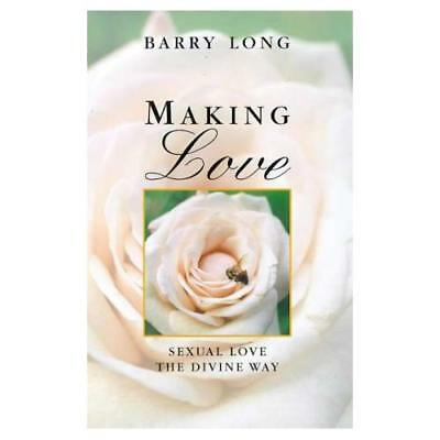 Making Love: Sexual Love the Divine Way - Paperback NEW Long, Barry 1998-09-01