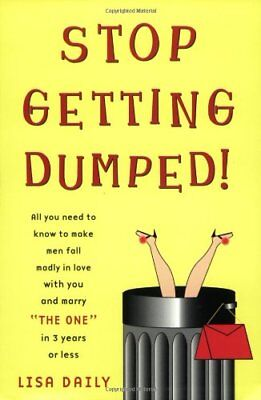 Stop Getting Dumped!: All You Need to Know to Make Men Fall Ma... by Daily, Lisa