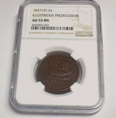1837 HT-33 ILLUSTRIOUS PREDECESSOR Historic Hard Times Token NGC AU55 AU 55 BN