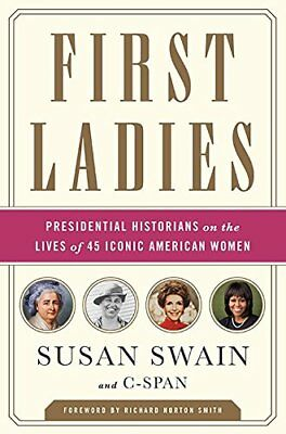 First Ladies: Presidential Historians on the Lives of 45 Icon... by Swain, Susan