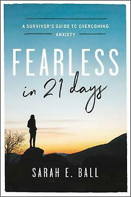 Fearless in 21 Days: A Survivor's Guide to Overcoming Anxiety by Sarah E. Ball (