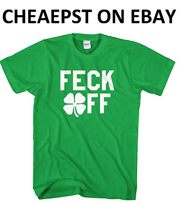 Feck Off St Patricks Day Funny T Shirt Irish Paddy Top Ireland Unisex Leprechaun