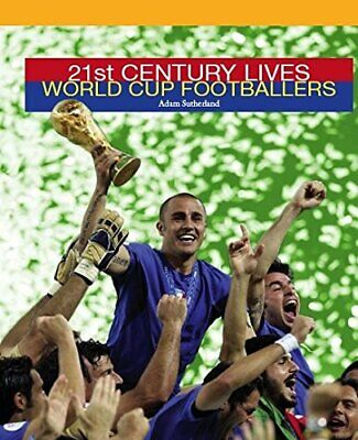 World Cup Footballers (21st Century Lives) by Sutherland, Adam Hardback Book The