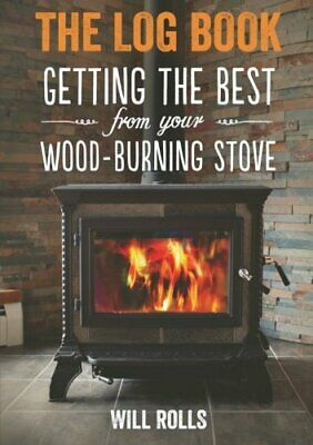 The Log Book: Getting the best from your wood-burning stove by Rolls, Will Book