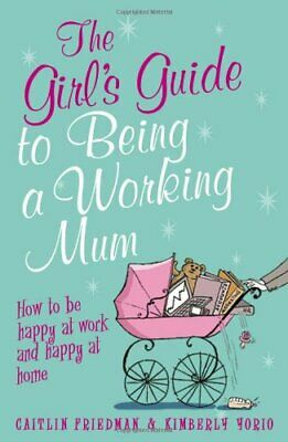 The Girl's Guide to Being a Working Mum: How to b... by Kimberly Yorio Paperback