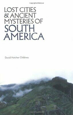 Lost Cities & Ancient Mysteries of South Am... by David Hatcher Childr Paperback