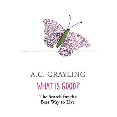 What Is Good?: The Search for the Best Way to Live - Paperback NEW Grayling, A.C