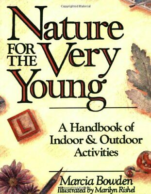 Nature For The Very Young P: A Handbook of Indoor... by Bowden, Marcia Paperback