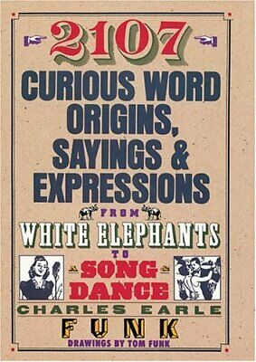 2107 Curious Word Origins, Sayings and Expressions by Earle, Charles Paperback