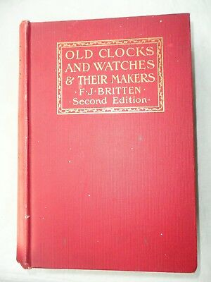 OLD CLOCKS and WATCHES & Their Makers. F.J. Britten 1904 Hardback