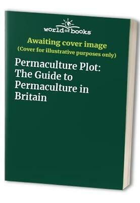 Permaculture Plot: The Guide to Permaculture in Britain Paperback Book The Cheap