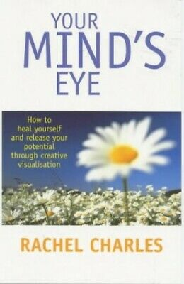 Your Mind's Eye: How to Heal Yourself and Releas... by Charles, Rachel Paperback