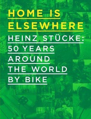 Home is Elsewhere: Heinz Stucke: 50 Years Around the Wo... by Van den Berg, Eric