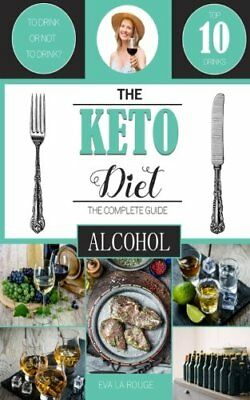 The Keto Diet: To Drink, or not to Drink? A Complete ... by Publishing, Oakleigh