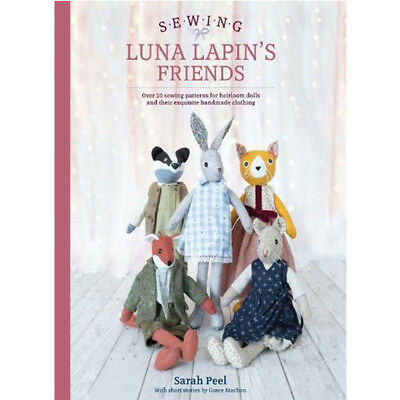 Sarah Peel Sewing Luna Lapin's Friends Over 20 sewing patterns for Heirloom New