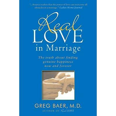 Real Love in Marriage: The Truth about Finding Genuine  - Paperback NEW Baer, Gr