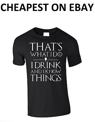 That's What I Do I Drink And I Know Things Game Of Thrones Inspired T Shirt Tee