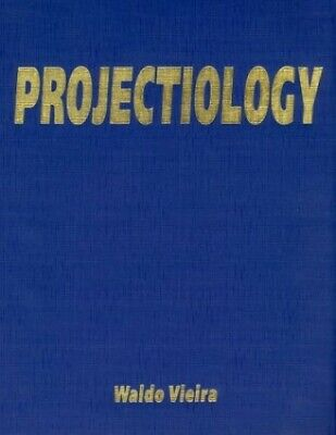 Projectiology: A Panorama Of Experiences Of The Consci... by Vieira, Waldo, M.D.