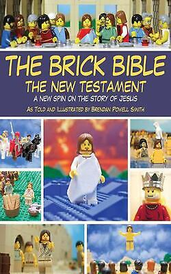The Brick Bible: the New Testament: A New Spin on the Story of Jesus by Brendan